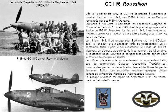 GC III/6 Roussillon Dès le 13 novembre 1942, le GC III/6 se prépare à reprendre le combat. Le 1er mai 1943, ses D520 à bout de souffle sont remplacés