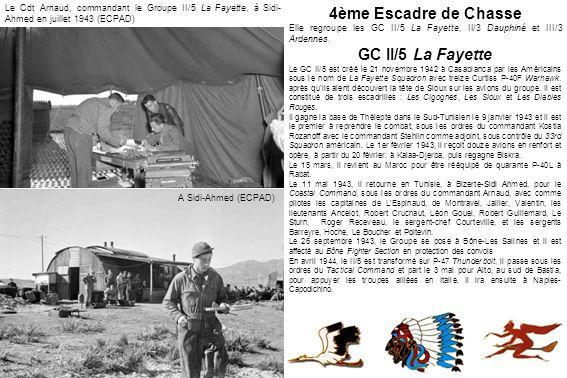 Le Cdt Arnaud, commandant le Groupe II/5 La Fayette, à Sidi- Ahmed en juillet 1943 (ECPAD) A Sidi-Ahmed (ECPAD) 4ème Escadre de Chasse Elle regroupe l