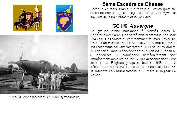 5ème Escadre de Chasse Créée le 27 mars 1945 sur le terrain du Vallon (près de Salon-de-Provence), elle regroupe le II/9 Auvergne, le II/6 Travail, le
