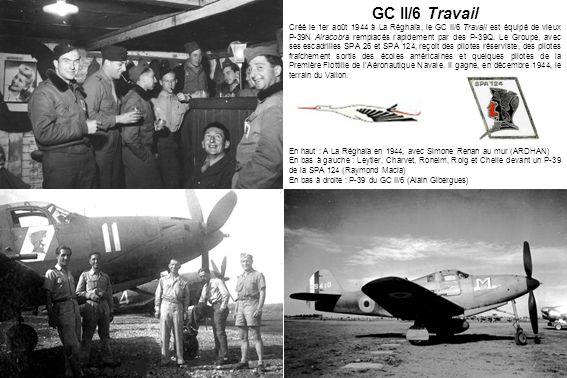 GC II/6 Travail Créé le 1er août 1944 à La Réghaïa, le GC II/6 Travail est équipé de vieux P-39N Airacobra remplacés rapidement par des P-39Q. Le Grou