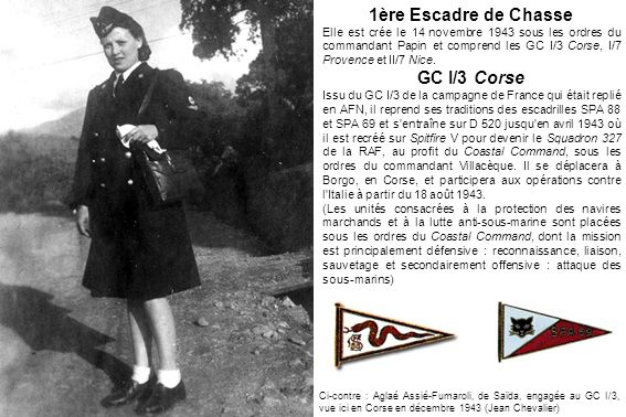 1ère Escadre de Chasse Elle est crée le 14 novembre 1943 sous les ordres du commandant Papin et comprend les GC I/3 Corse, I/7 Provence et II/7 Nice.
