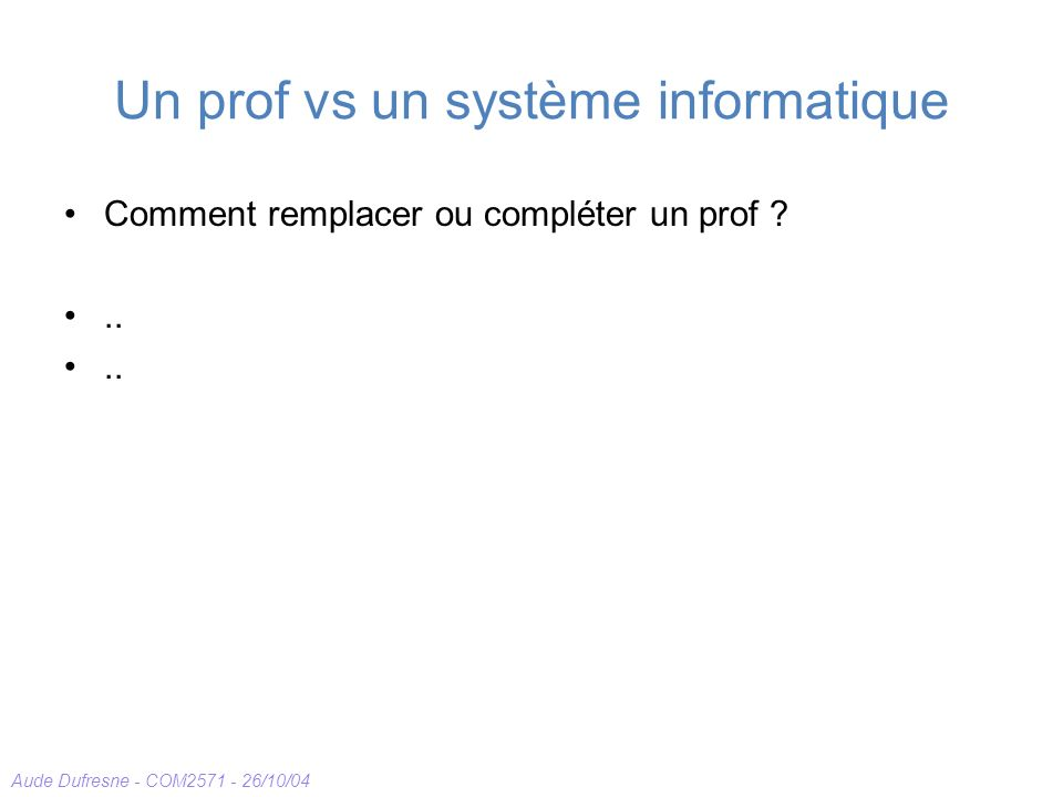 Aude Dufresne - COM2571 - 26/10/04 Une interface vs un prof .