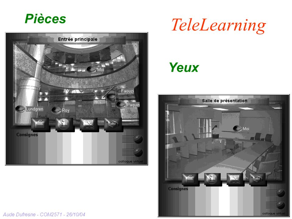 Aude Dufresne - COM2571 - 26/10/04 Pièces Yeux TeleLearning