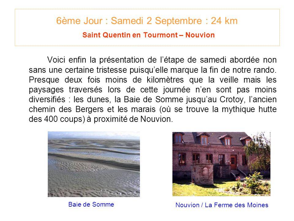 6ème Jour : Samedi 2 Septembre : 24 km Saint Quentin en Tourmont – Nouvion Voici enfin la présentation de létape de samedi abordée non sans une certaine tristesse puisquelle marque la fin de notre rando.
