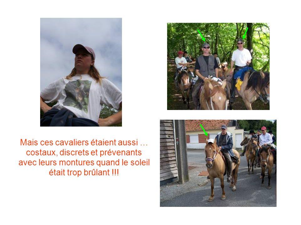 Mais ces cavaliers étaient aussi … costaux, discrets et prévenants avec leurs montures quand le soleil était trop brûlant !!!