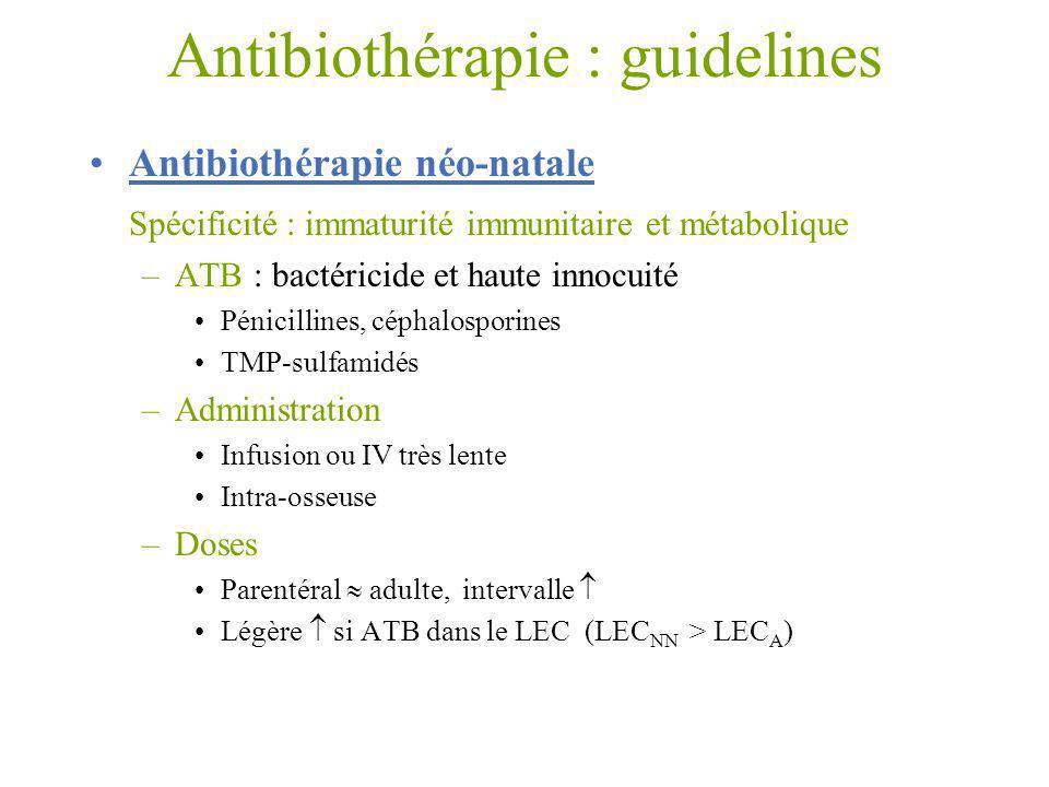 Antibiothérapie : guidelines Antibiothérapie néo-natale Spécificité : immaturité immunitaire et métabolique –ATB : bactéricide et haute innocuité Péni