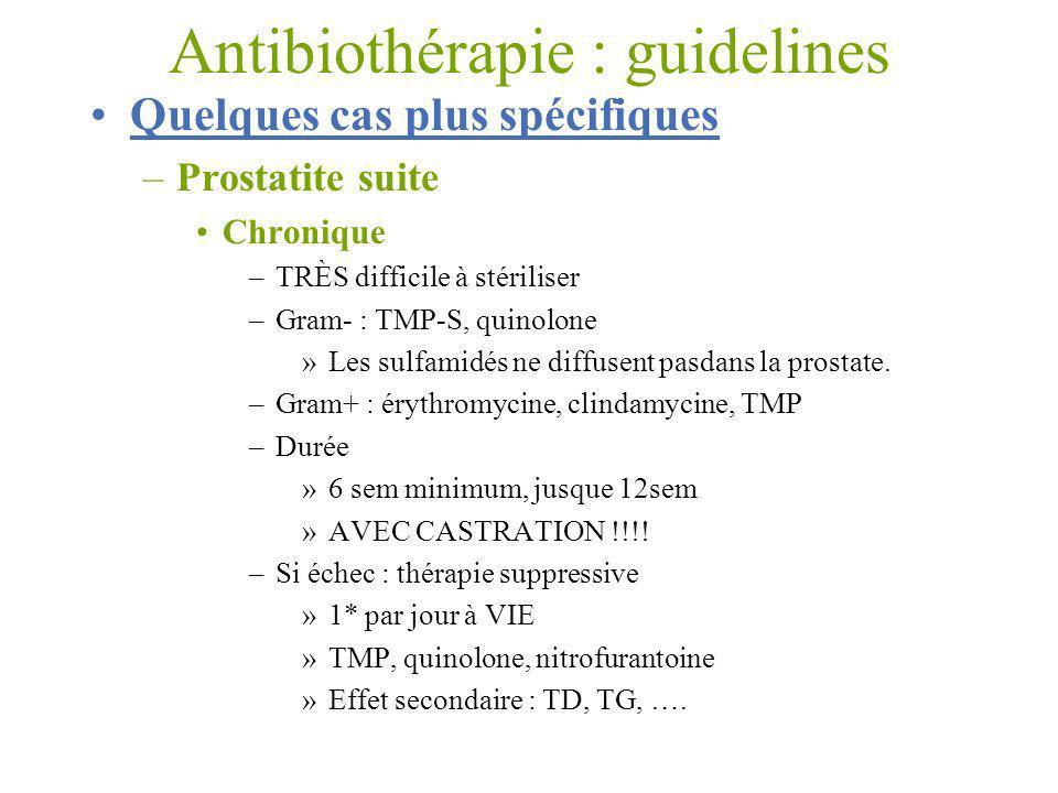 Antibiothérapie : guidelines Quelques cas plus spécifiques –Prostatite suite Chronique –TRÈS difficile à stériliser –Gram- : TMP-S, quinolone »Les sul