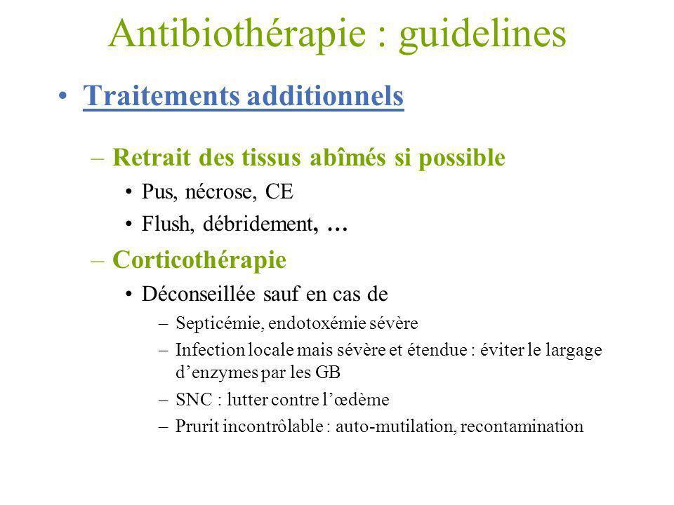 Antibiothérapie : guidelines Traitements additionnels –Retrait des tissus abîmés si possible Pus, nécrose, CE Flush, débridement, … –Corticothérapie D