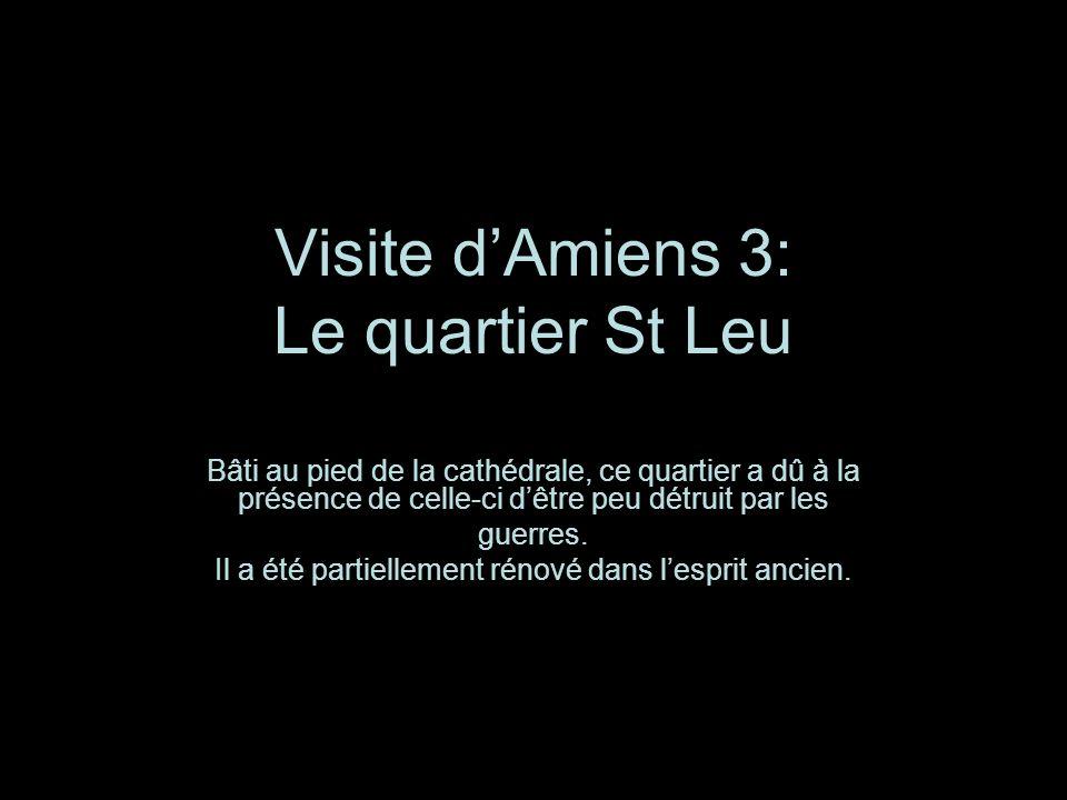 Visite dAmiens 3: Le quartier St Leu Bâti au pied de la cathédrale, ce quartier a dû à la présence de celle-ci dêtre peu détruit par les guerres.