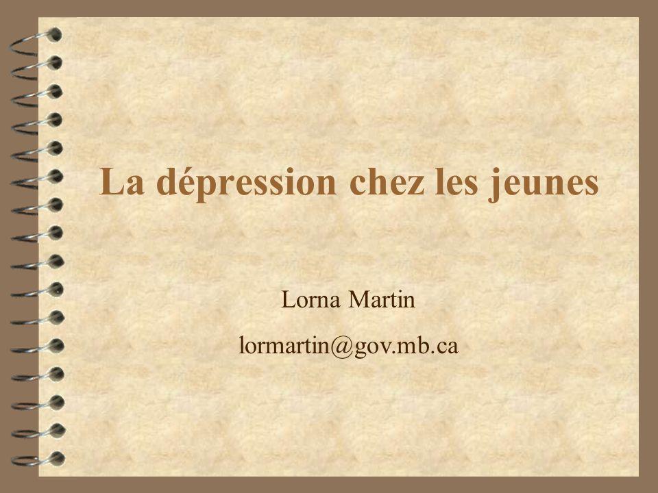 La dépression chez les jeunes Lorna Martin lormartin@gov.mb.ca
