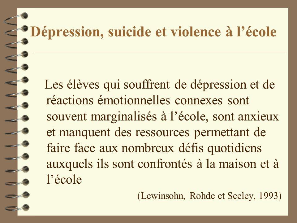 Dépression, suicide et violence à lécole Les élèves qui souffrent de dépression et de réactions émotionnelles connexes sont souvent marginalisés à léc