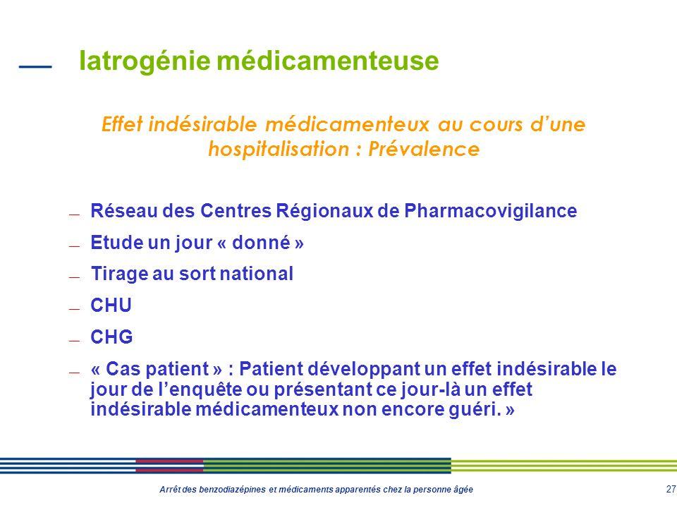 27 Arrêt des benzodiazépines et médicaments apparentés chez la personne âgée Iatrogénie médicamenteuse Réseau des Centres Régionaux de Pharmacovigilan