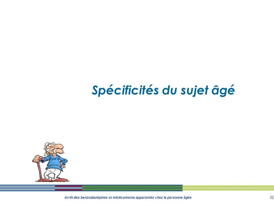 32 Arrêt des benzodiazépines et médicaments apparentés chez la personne âgée Spécificités du sujet âgé
