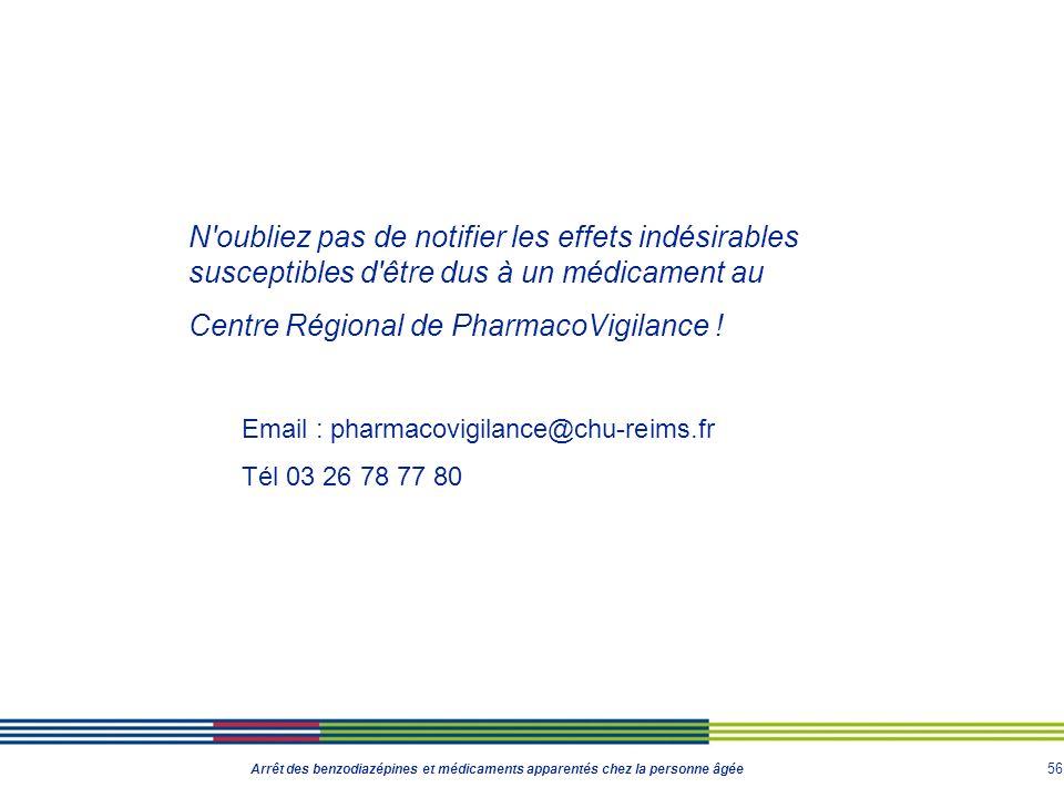 56 Arrêt des benzodiazépines et médicaments apparentés chez la personne âgée N'oubliez pas de notifier les effets indésirables susceptibles d'être dus