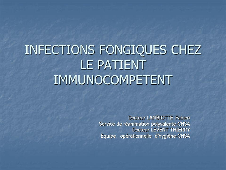 INFECTIONS FONGIQUES CHEZ LE PATIENT IMMUNOCOMPETENT Docteur LAMBIOTTE Fabien Service de réanimation polyvalente-CHSA Docteur LEVENT THIERRY Equipe op