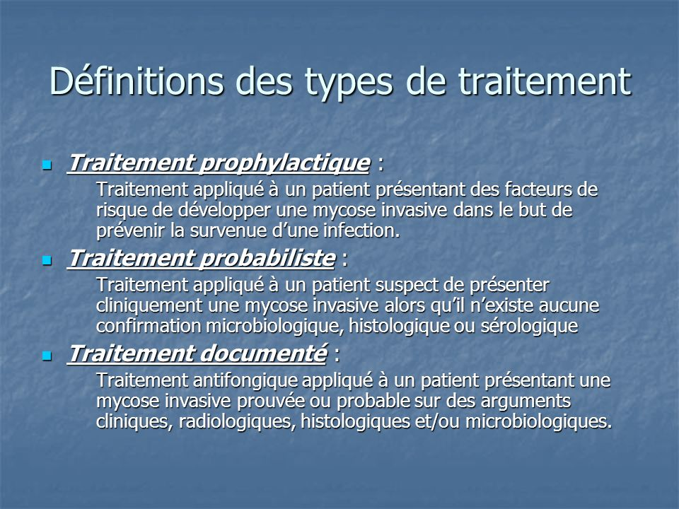 Définitions des types de traitement Traitement prophylactique : Traitement prophylactique : Traitement appliqué à un patient présentant des facteurs d