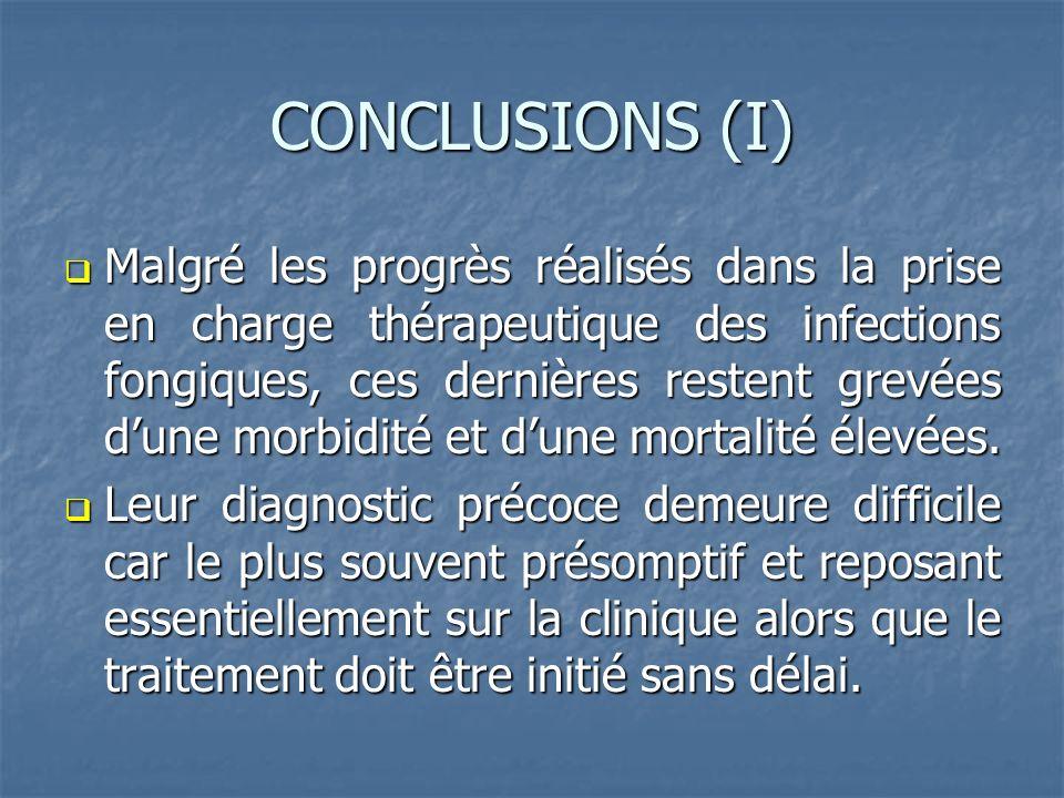 CONCLUSIONS (I) Malgré les progrès réalisés dans la prise en charge thérapeutique des infections fongiques, ces dernières restent grevées dune morbidi