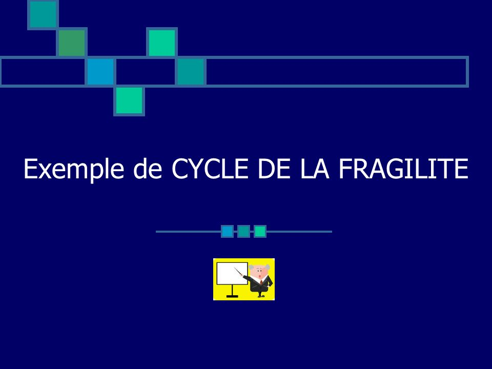 Exemple de CYCLE DE LA FRAGILITE
