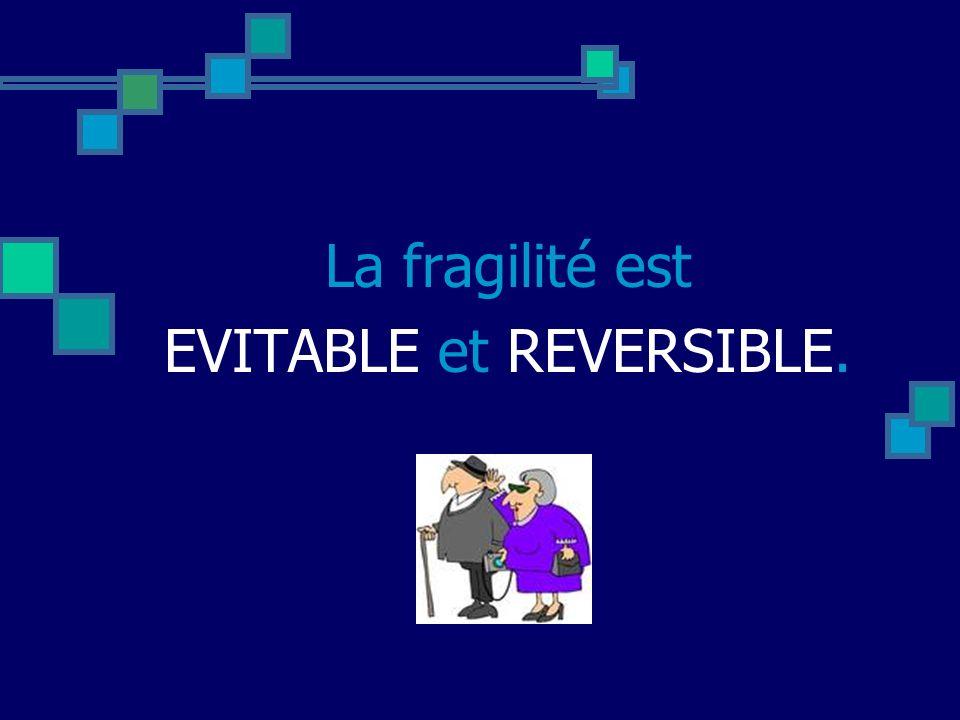 La fragilité est EVITABLE et REVERSIBLE.