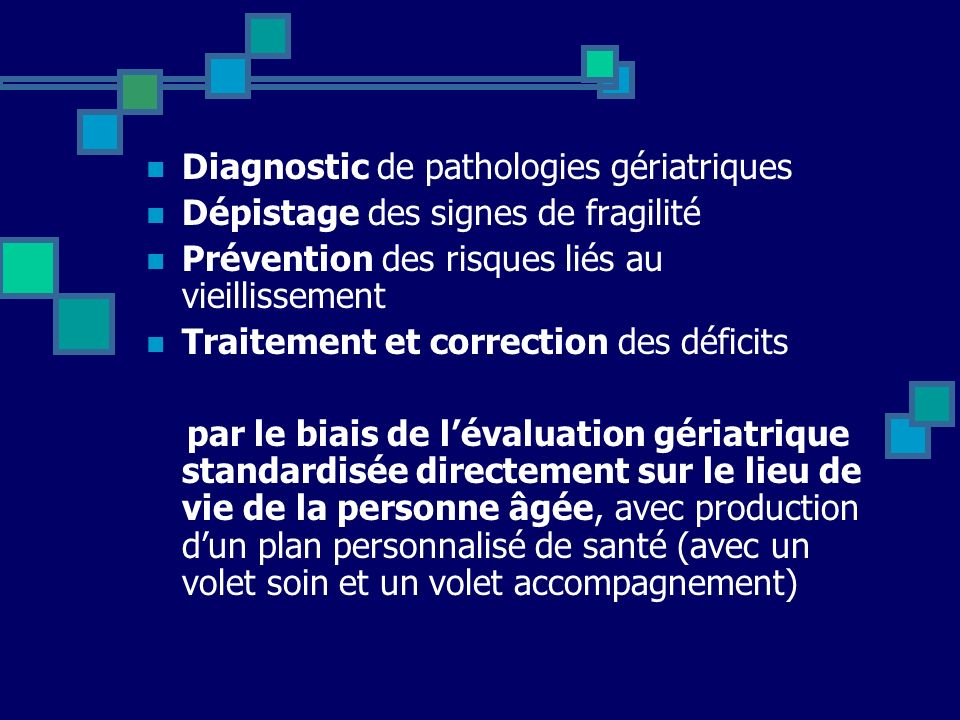 Diagnostic de pathologies gériatriques Dépistage des signes de fragilité Prévention des risques liés au vieillissement Traitement et correction des dé