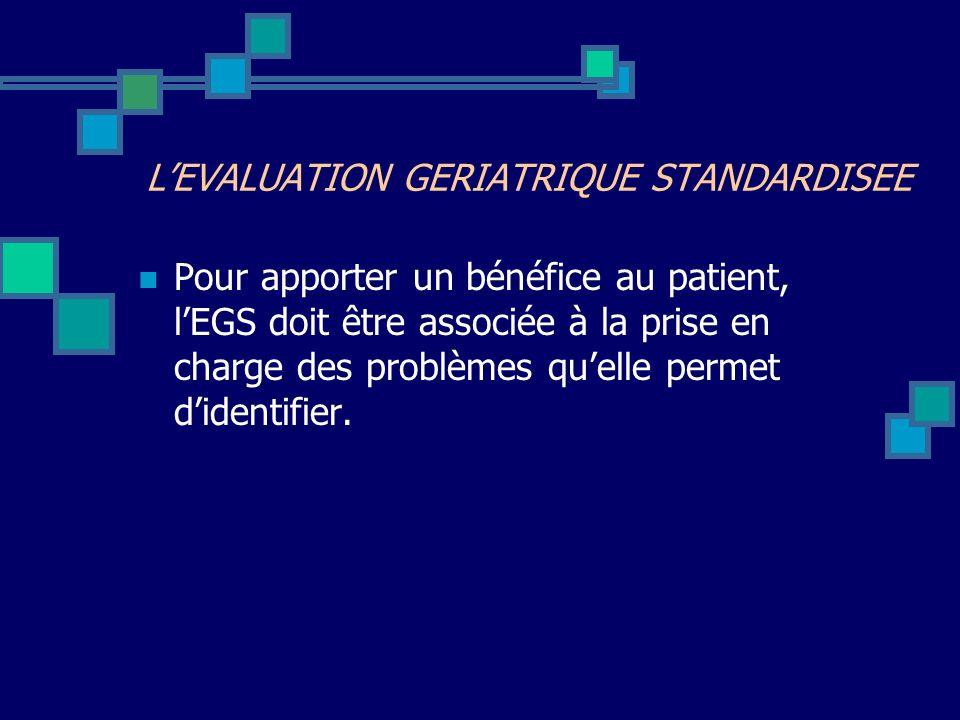 Pour apporter un bénéfice au patient, lEGS doit être associée à la prise en charge des problèmes quelle permet didentifier. LEVALUATION GERIATRIQUE ST