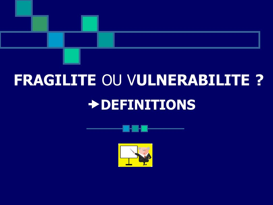 FRAGILITE OU VULNERABILITE ? DEFINITIONS