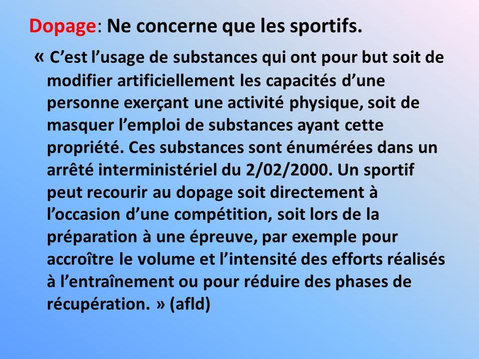 Dopage: Ne concerne que les sportifs. « Cest lusage de substances qui ont pour but soit de modifier artificiellement les capacités dune personne exerç