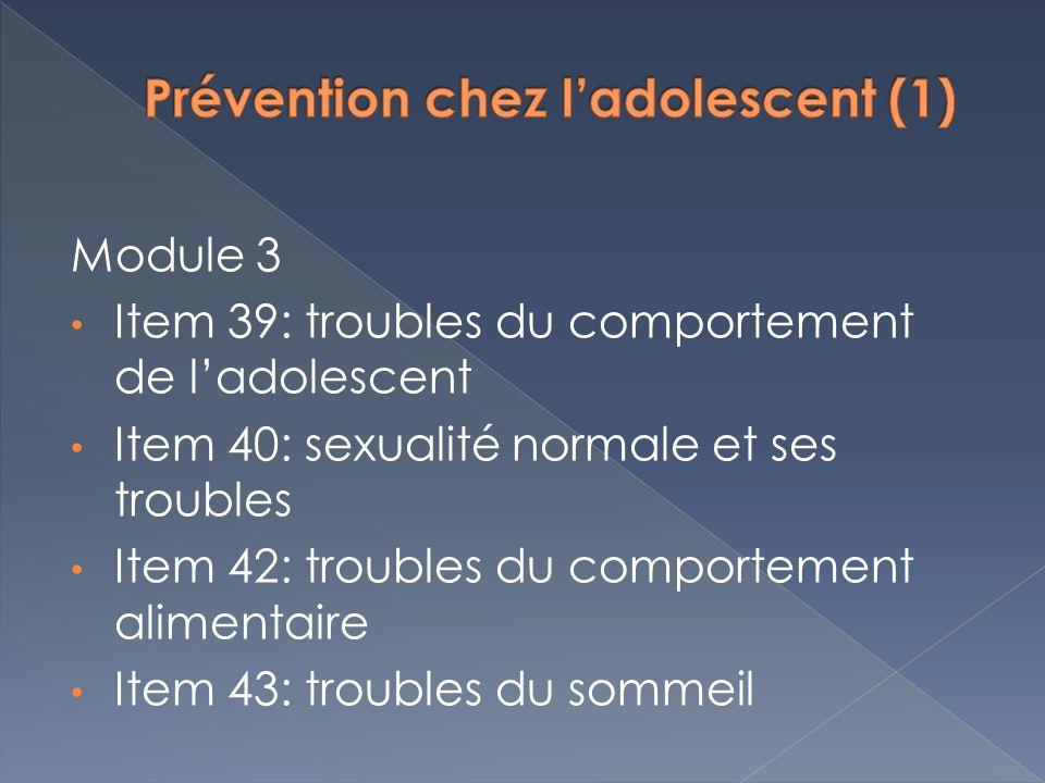 Module 3 Item 39: troubles du comportement de ladolescent Item 40: sexualité normale et ses troubles Item 42: troubles du comportement alimentaire Ite