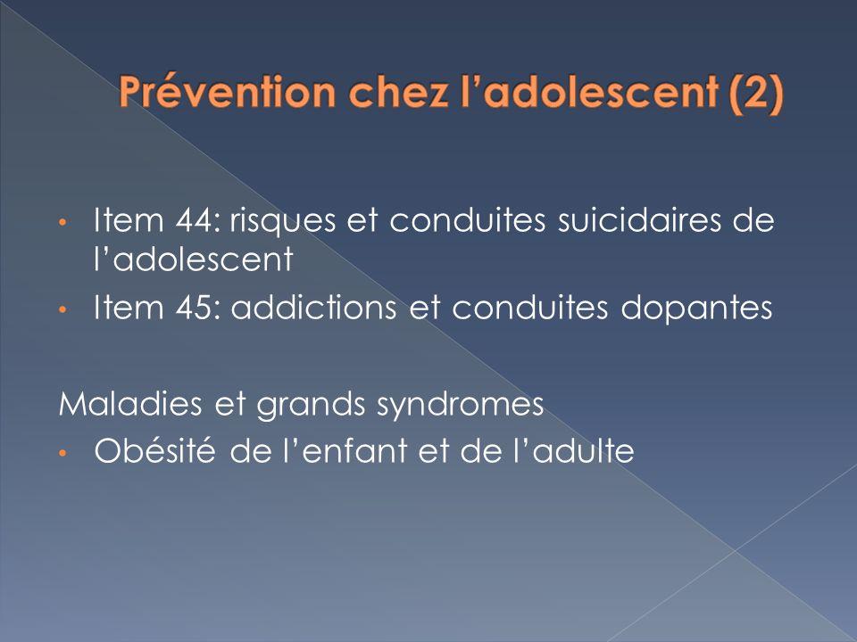 Item 44: risques et conduites suicidaires de ladolescent Item 45: addictions et conduites dopantes Maladies et grands syndromes Obésité de lenfant et