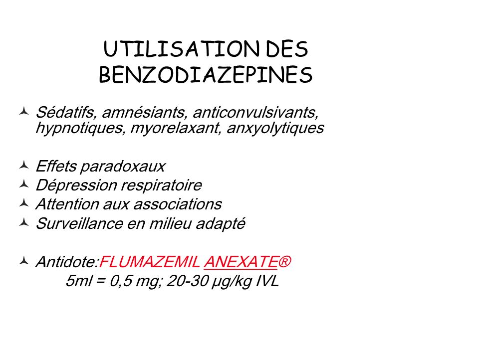 UTILISATION DES BENZODIAZEPINES Sédatifs, amnésiants, anticonvulsivants, hypnotiques, myorelaxant, anxyolytiques Effets paradoxaux Dépression respirat