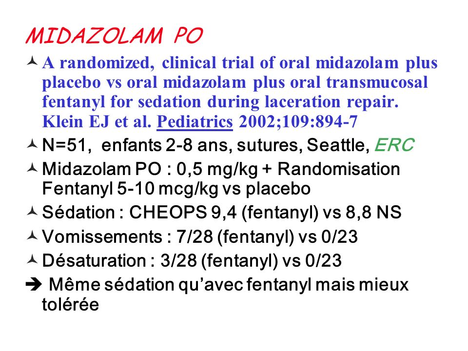 MIDAZOLAM PO A randomized, clinical trial of oral midazolam plus placebo vs oral midazolam plus oral transmucosal fentanyl for sedation during laceration repair.