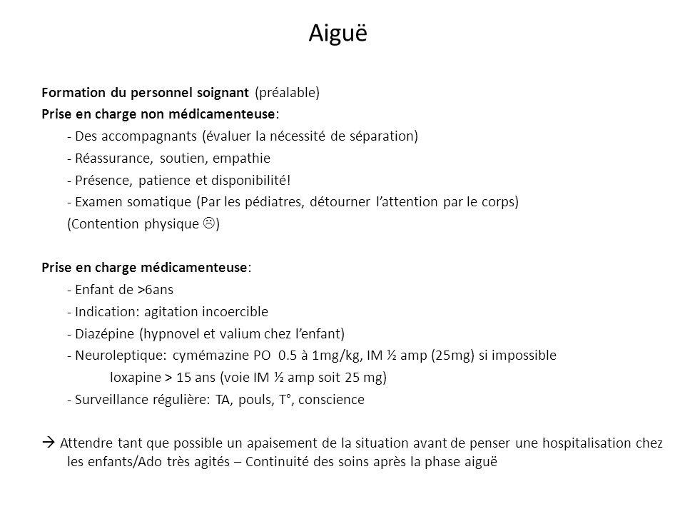 Aiguë Formation du personnel soignant (préalable) Prise en charge non médicamenteuse: - Des accompagnants (évaluer la nécessité de séparation) - Réass