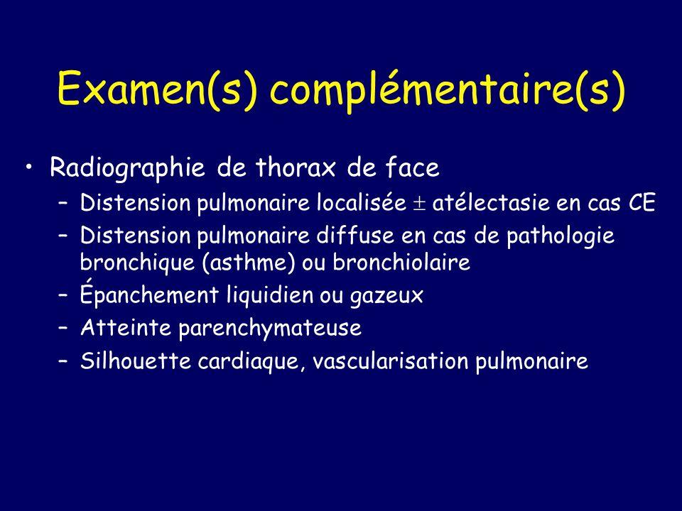Examen(s) complémentaire(s) Radiographie de thorax de face –Distension pulmonaire localisée atélectasie en cas CE –Distension pulmonaire diffuse en ca