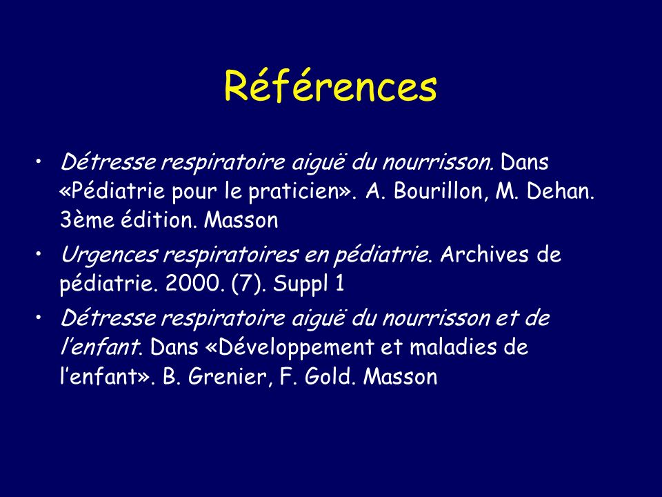 Références Détresse respiratoire aiguë du nourrisson. Dans «Pédiatrie pour le praticien». A. Bourillon, M. Dehan. 3ème édition. Masson Urgences respir