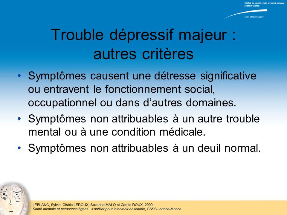 Trouble dépressif majeur : autres critères Symptômes causent une détresse significative ou entravent le fonctionnement social, occupationnel ou dans d