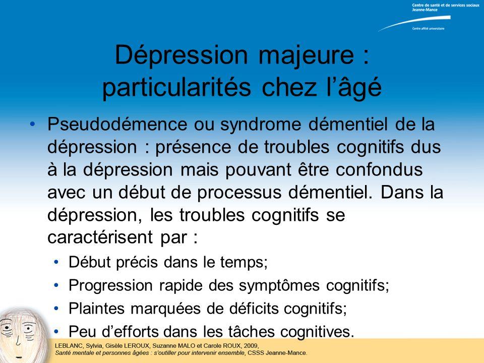 Dépression majeure : particularités chez lâgé Pseudodémence ou syndrome démentiel de la dépression : présence de troubles cognitifs dus à la dépressio