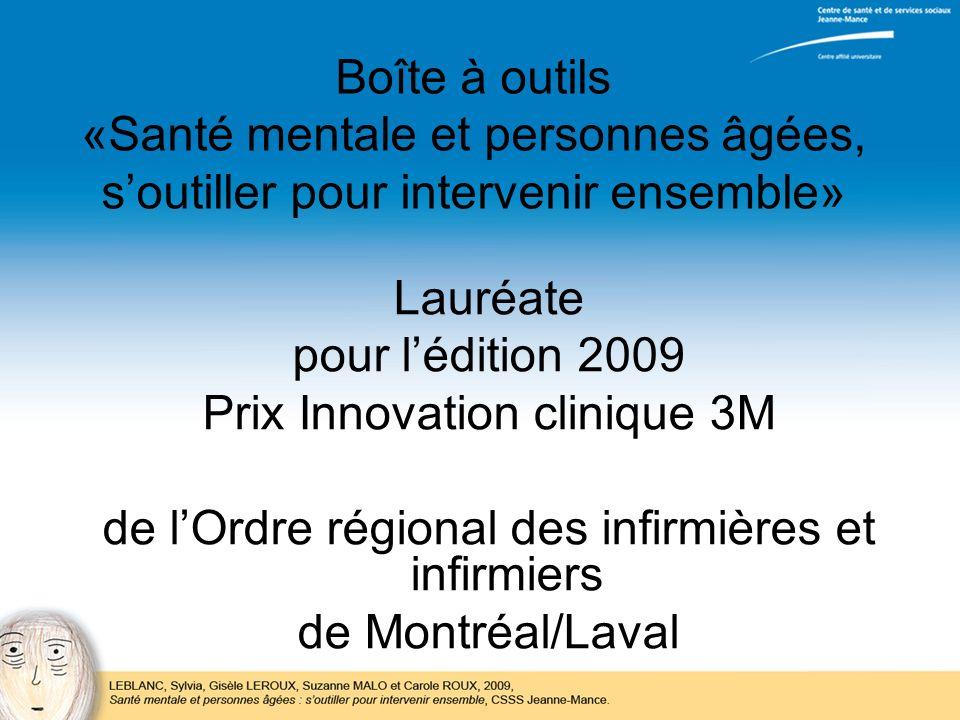 Pour plus de détails LEBLANC, Sylvia, Gisèle LEROUX, Suzanne MALO et Carole ROUX, 2009, Santé mentale et personnes âgées : soutiller pour intervenir ensemble, CSSS Jeanne-Mance.