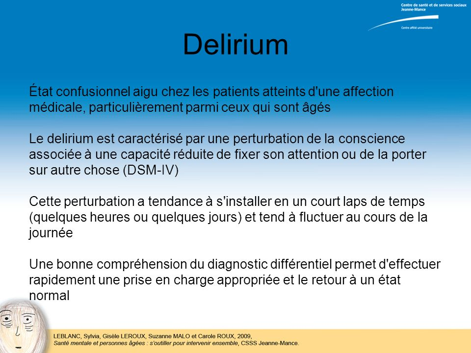 Delirium État confusionnel aigu chez les patients atteints d'une affection médicale, particulièrement parmi ceux qui sont âgés Le delirium est caracté