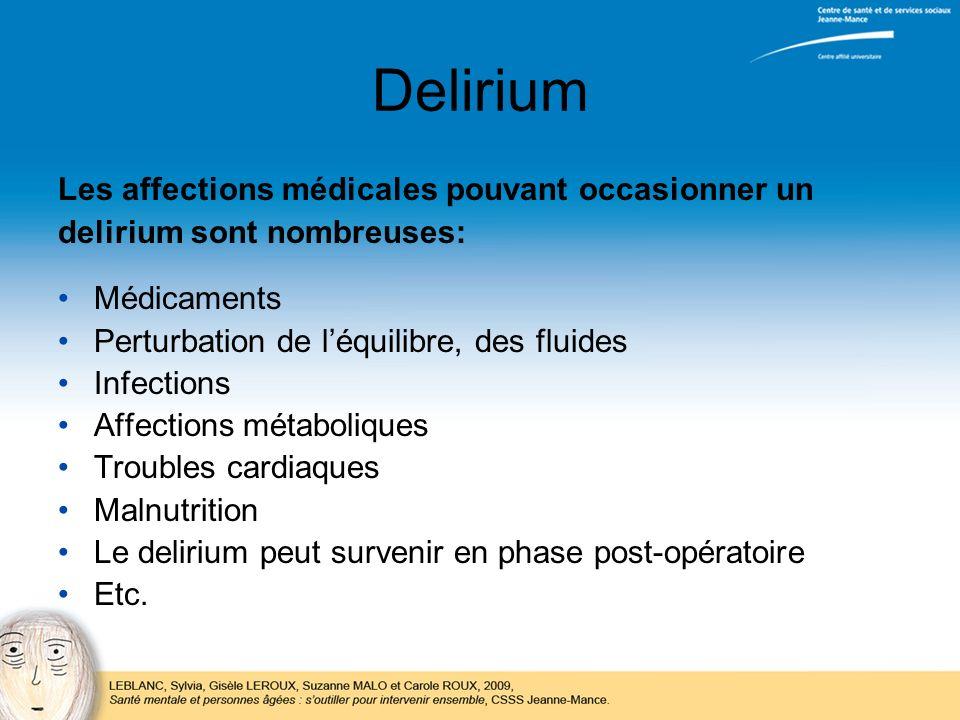 Delirium Les affections médicales pouvant occasionner un delirium sont nombreuses: Médicaments Perturbation de léquilibre, des fluides Infections Affe