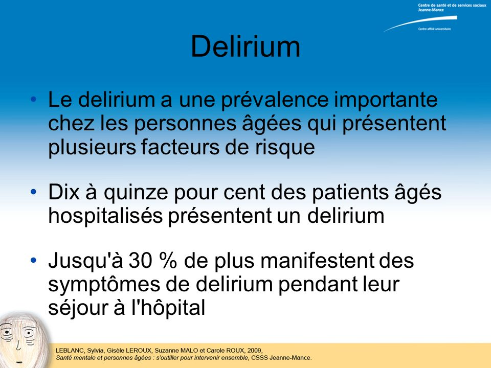 Delirium Le delirium a une prévalence importante chez les personnes âgées qui présentent plusieurs facteurs de risque Dix à quinze pour cent des patie