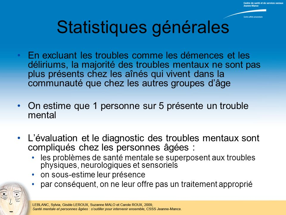 Statistiques générales En excluant les troubles comme les démences et les déliriums, la majorité des troubles mentaux ne sont pas plus présents chez l