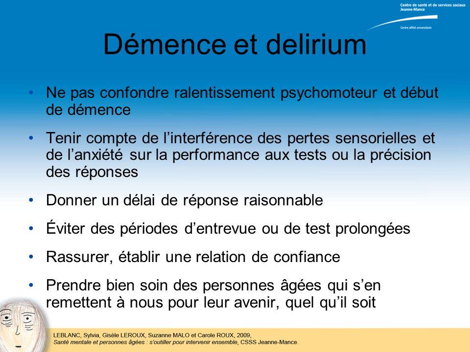 Démence et delirium Ne pas confondre ralentissement psychomoteur et début de démence Tenir compte de linterférence des pertes sensorielles et de lanxi