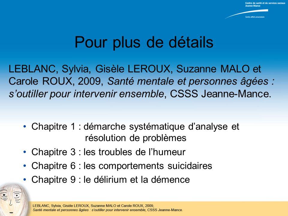 Pour plus de détails LEBLANC, Sylvia, Gisèle LEROUX, Suzanne MALO et Carole ROUX, 2009, Santé mentale et personnes âgées : soutiller pour intervenir e