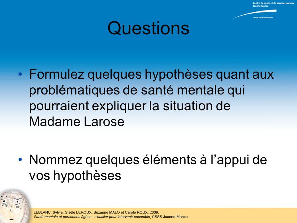Questions Formulez quelques hypothèses quant aux problématiques de santé mentale qui pourraient expliquer la situation de Madame Larose Nommez quelque