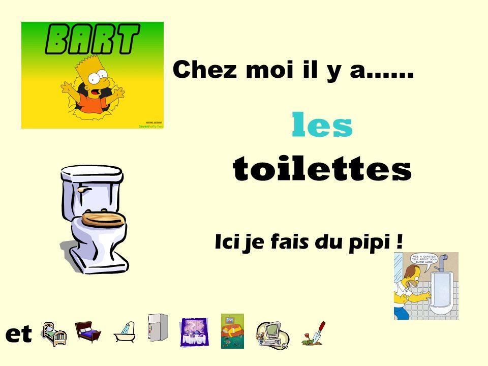 Chez moi il y a…… les toilettes Ici je fais du pipi ! et