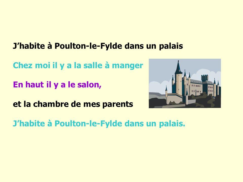J habite à Poulton-le-Fylde dans un palais Chez moi il y a la salle à manger En haut il y a le salon, et la chambre de mes parents J habite à Poulton-
