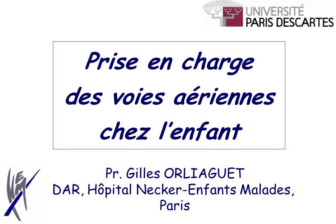 Prise en charge des voies aériennes chez lenfant Pr. Gilles ORLIAGUET DAR, Hôpital Necker-Enfants Malades, Paris