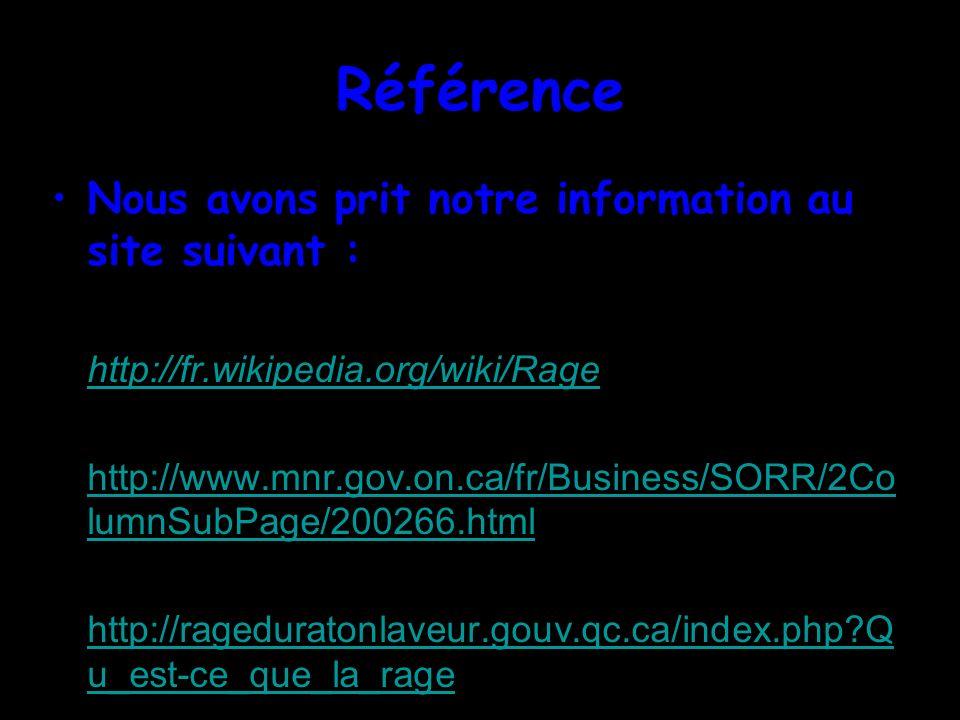 Référence Nous avons prit notre information au site suivant : http://fr.wikipedia.org/wiki/Rage http://www.mnr.gov.on.ca/fr/Business/SORR/2Co lumnSubP