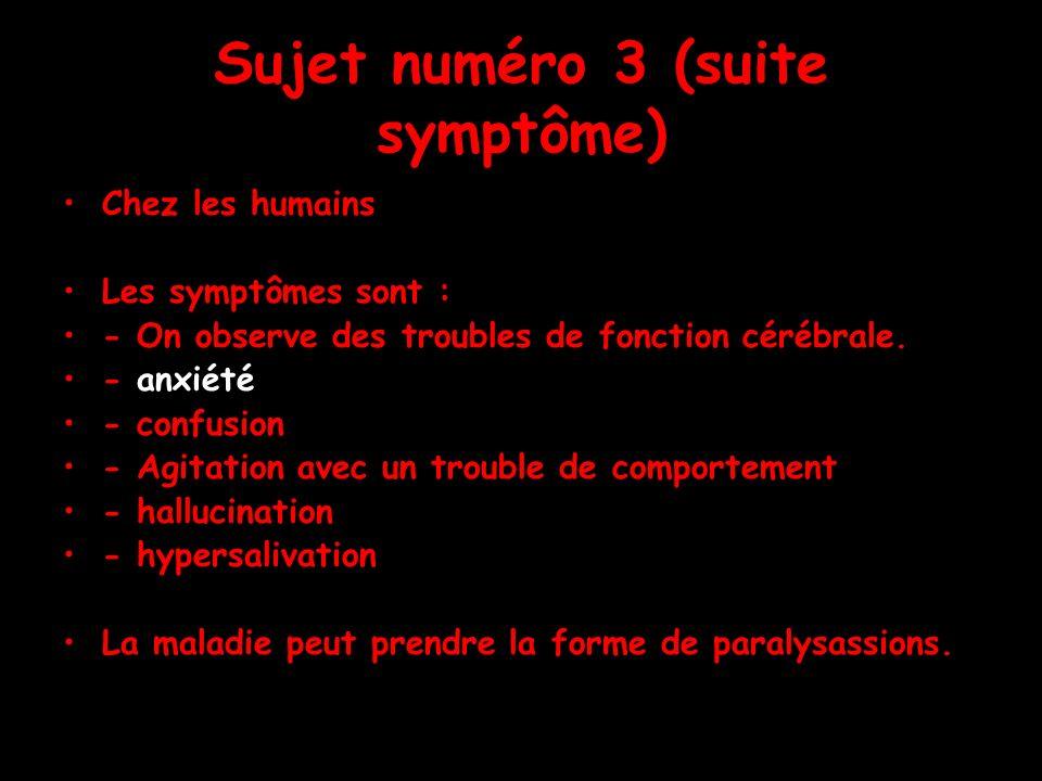 Sujet numéro 3 (suite symptôme) Chez les humains Les symptômes sont : - On observe des troubles de fonction cérébrale. - anxiété - confusion - Agitati