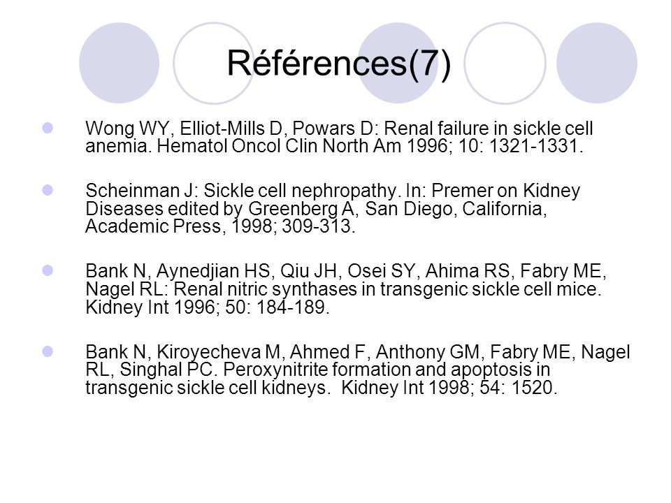 Références(7) Wong WY, Elliot-Mills D, Powars D: Renal failure in sickle cell anemia. Hematol Oncol Clin North Am 1996; 10: 1321-1331. Scheinman J: Si